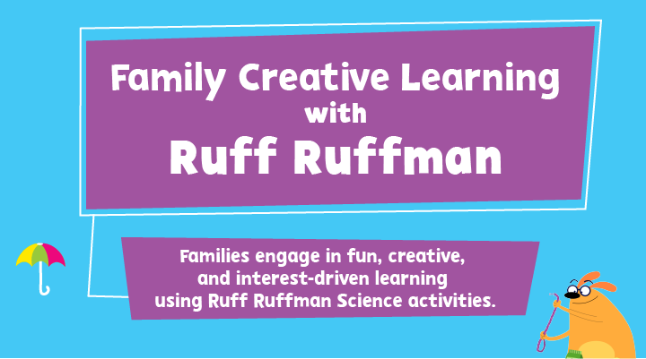 Family Creative Learning – Ruff Ruffman