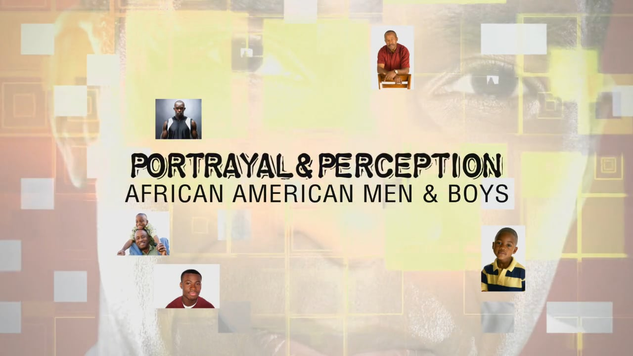 Portrayal & Perception: African American Men & Boys
